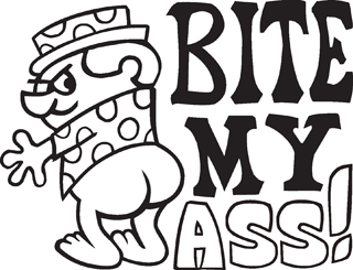 Bite my ass